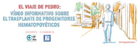 EL VIAJE DE PEDRO: VÍDEO INFORMATIVO SOBRE EL TRASPLANTE DE PROGENITORES HEMATOPOYÉTICOS