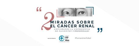 2 MIRADAS SOBRE EL CÁNCER RENAL